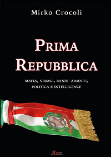 Prima repubblica mafia stragi bande armate politica e for Repubblica politica