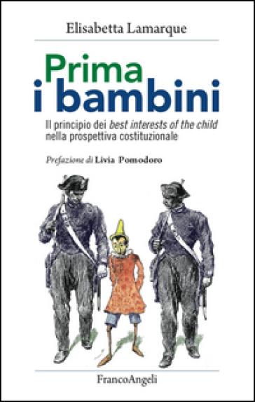 Prima i bambini. Il principio dei best interests of the child nella prospettiva costituzionale - Elisabetta Lamarque |