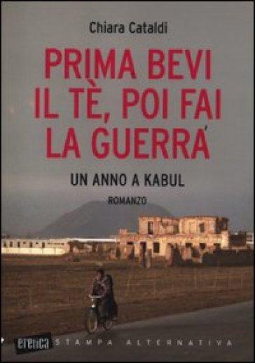 Prima bevi il tè, poi fai la guerra. Un anno a Kabul - Chiara Cataldi | Kritjur.org