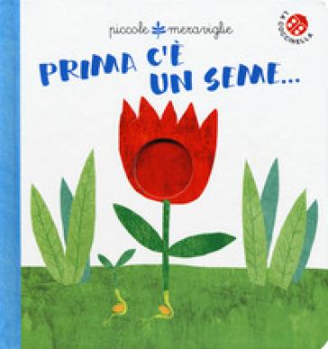 Prima c'e' un seme.... Ediz. a colori - Gabriele Clima | Jonathanterrington.com