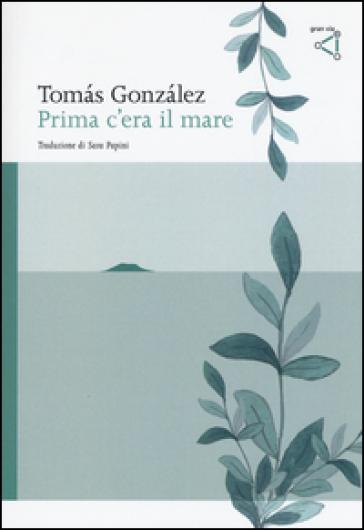 Prima c'era il mare - Tomas Gonzalez |