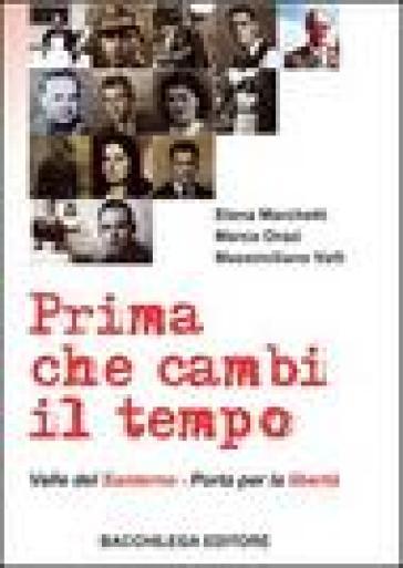 Prima che cambi il tempo. Valle del Santerno, porta per la libertà. Con DVD - Marco Orazi | Kritjur.org