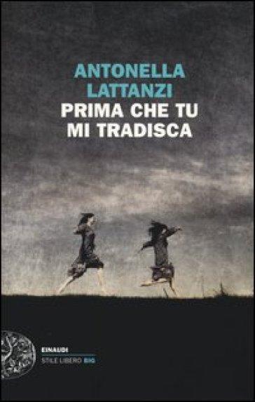 Prima che tu mi tradisca - Antonella Lattanzi  