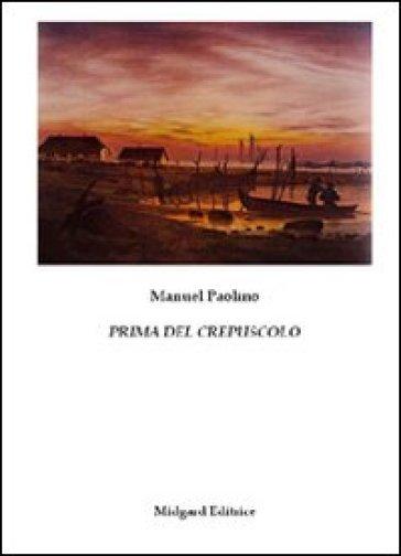 Prima del crepuscolo - Manuel Paolino |