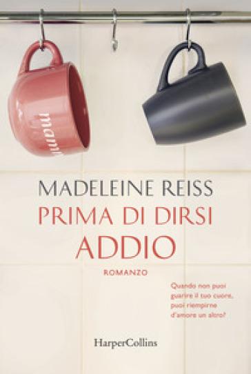 Prima di dirsi addio - Madeleine Reiss |