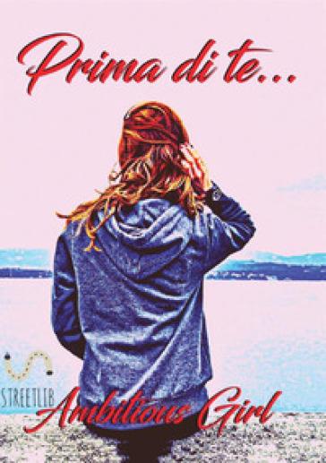 Prima di te... - Ambitious Girl |