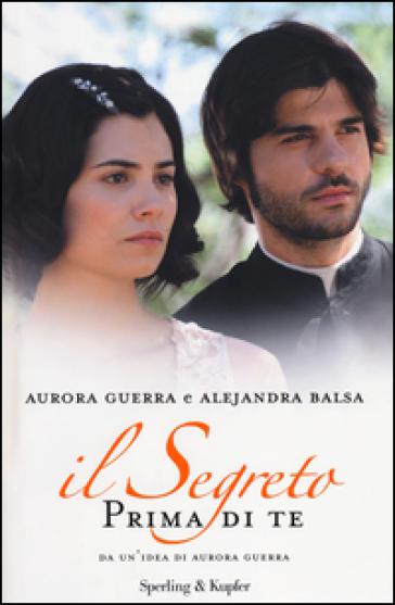 Prima di te. Il segreto - Aurora Guerra  