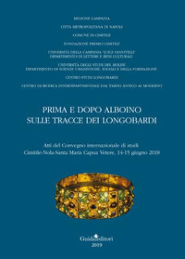 Prima e dopo Alboino: sulle tracce dei Longobardi. Atti del Convegno internazionale di studi Cimitile-Nola-Santa Maria Capua Vetere, 14-15 giugno 2015 - C. Ebanista |