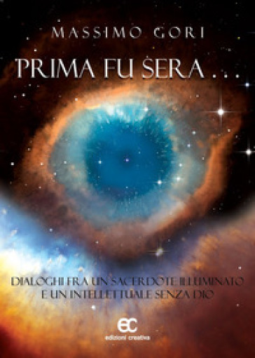 Prima fu sera... Dialoghi fra un sacerdote illuminato e un intellettuale senza Dio - Massimo Gori |