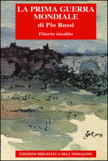 La Prima guerra mondiale. Diario inedito - Pio Rossi   Jonathanterrington.com