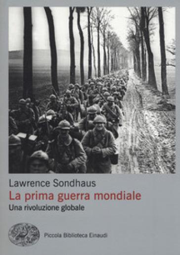 Prima guerra mondiale. Una rivoluzione globale - Lawrence Sondhaus | Rochesterscifianimecon.com
