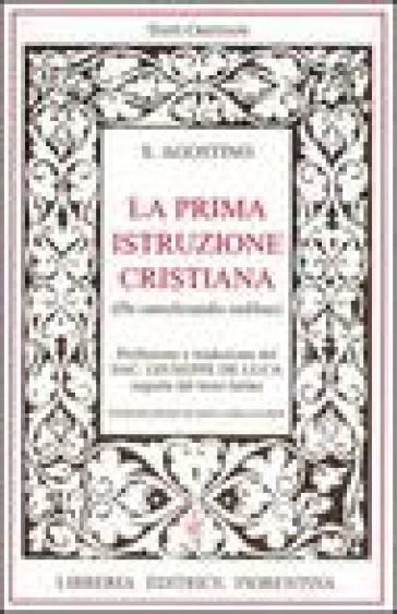 Prima istruzione cristiana. Testo latino a fronte (La) - Agostino (Sant') | Kritjur.org