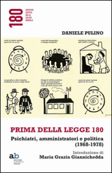 Prima della legge 180. Psichiatri, amministratori e politica (1968-1978) - Daniele Pulino pdf epub