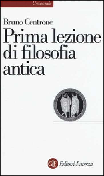 Prima lezione di filosofia antica - Bruno Centrone |