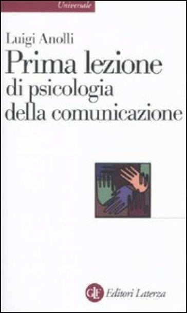 Prima lezione di psicologia della comunicazione - Luigi Anolli |