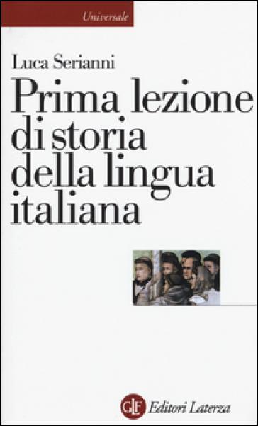 Prima lezione di storia della lingua italiana - Luca Serianni | Rochesterscifianimecon.com