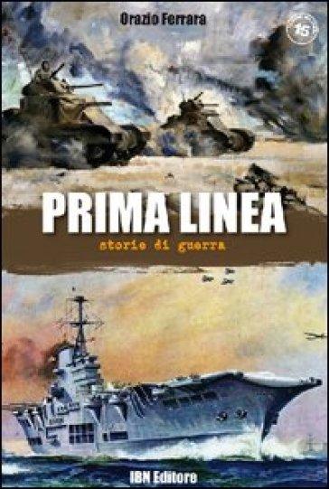 Prima linea. Storie di guerra - Orazio Ferrara |