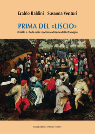 Prima del «liscio». Il ballo e i balli nella vecchia tradizione della Romagna - Eraldo Baldini  