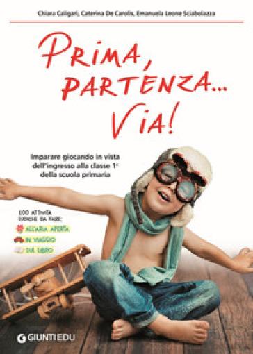 Prima, partenza... via! Imparare giocando in vista dell'ingresso alla classe 1ª della scuola primaria - Chiara Caligari | Thecosgala.com