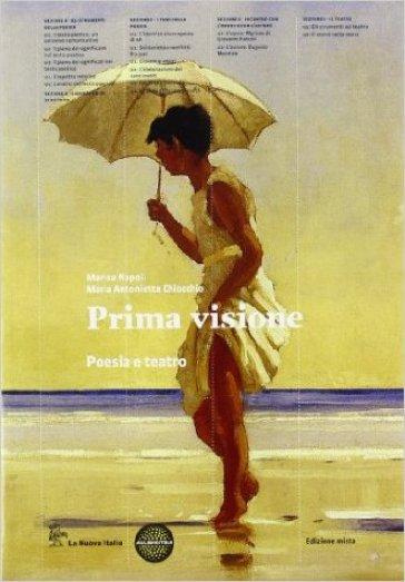 Prima visione. Poesia e teatro. Per le Scuole superiori. Con e-book. Con espansione online - M. Antonietta Chiocchio |