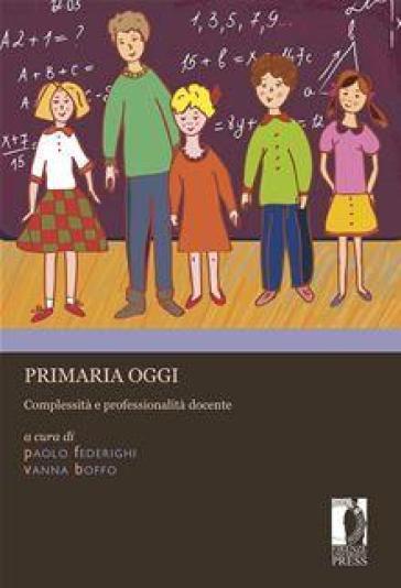 Primaria oggi. Complessità e professionalità docente - P. Federighi |