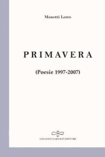 Primavera. Poesie 1997-2007 - Menotti Lerro |