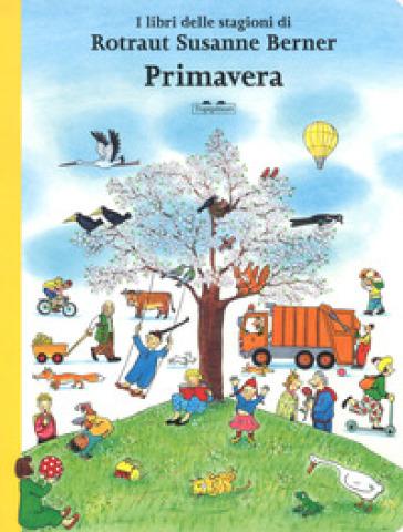 Primavera. I libri delle stagioni. Ediz. a colori - Rotraut Susanne Berner |