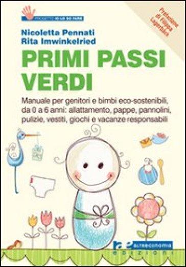 Primi passi verdi. Guida per genitori e bimbi eco-sostenibili, da 0 a 6 anni: cibo, abiti, pulizia, giochi, attività