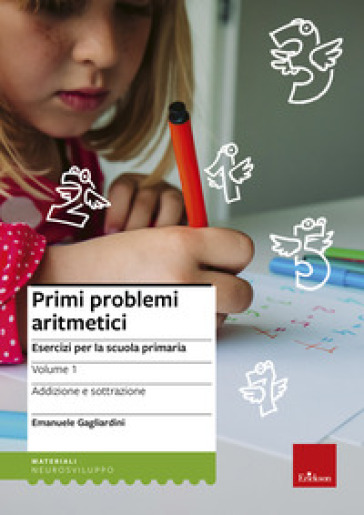 Primi problemi aritmetici. Esercizi per la scuola primaria. 1.Addizione e sottrazione - Emanuele Gagliardini |