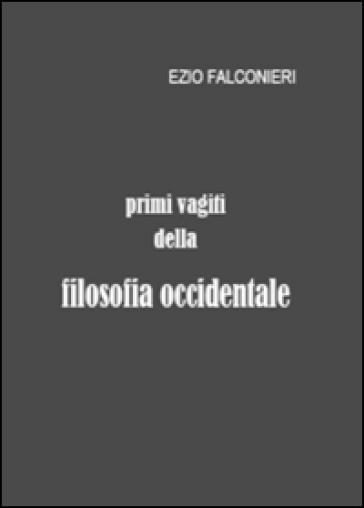 Primi vagiti della filosofia occidentale - Ezio Falconieri | Jonathanterrington.com