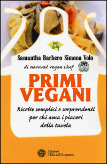 Primi vegani. Ricette semplici e sorprendenti per chi ama i piaceri della tavola - Samantha Barbero   Jonathanterrington.com
