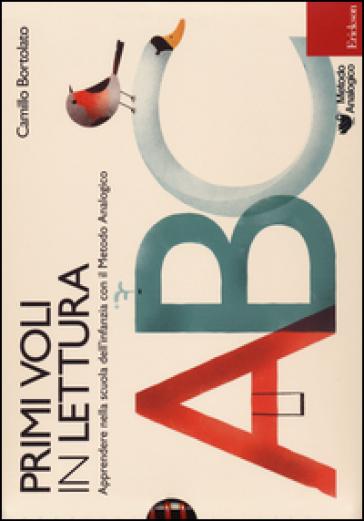 Primi voli in lettura. Apprendere nella scuola dell'infanzia con il metodo analogico - Camillo Bortolato | Jonathanterrington.com