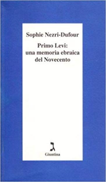 Primo Levi: una memoria ebraica del Novecento - Sophie Nezri Dufour  