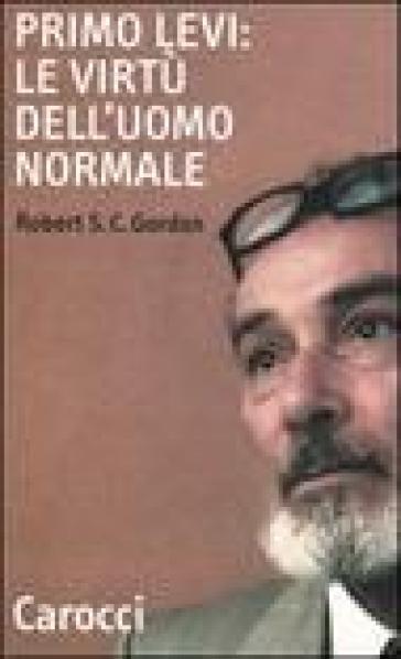 Primo Levi: le virtù dell'uomo normale - Robert S. C. Gordon   Rochesterscifianimecon.com