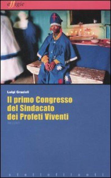 Primo congresso del sindacato dei profeti viventi (Il) - Luigi Grazioli |