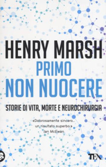 Primo non nuocere. Storie di vita, morte e neurochirurgia - Henry Marsh | Thecosgala.com