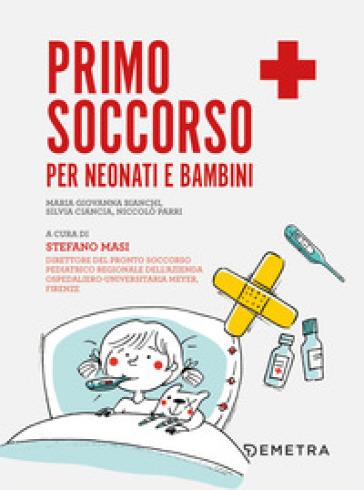 Primo soccorso per neonati e bambini - Bianchi Maria Giovanna |