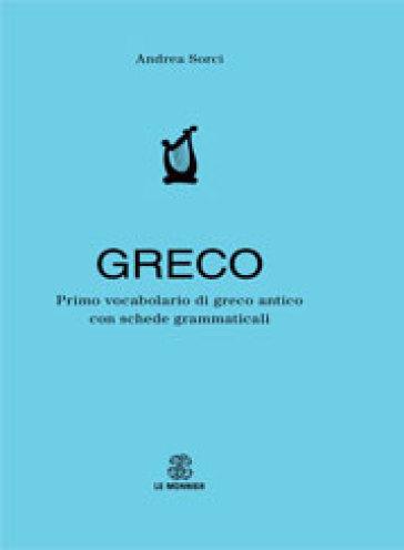 Primo vocabolario di greco. Con schede grammaticali - Andrea Sorci   Rochesterscifianimecon.com