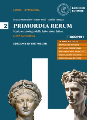 Primordia rerum. Storia e antologia della letteratura latina. Per il triennio delle Scuole superiori. Con e-book. Con espansione online. 2: L' età augustea - Marzia Mortarino |
