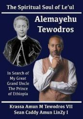 Prince Alemayehu Tewodros of Abyssinia Is Alive! Return of Th Prince Lion of Abyssinia Spiritual Soul