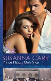 Prince Hafiz s Only Vice (Mills & Boon Modern) (Royal & Ruthless, Book 4)