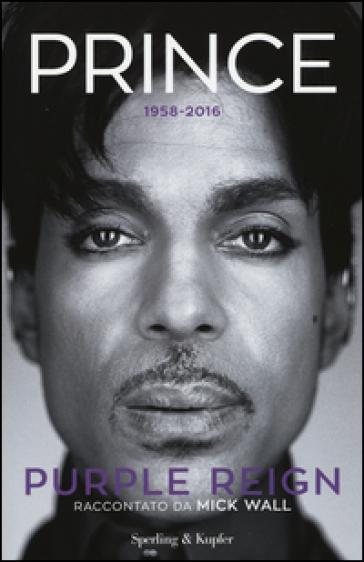 Prince. Purple reign - Mick Wall |