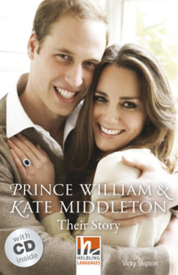 Prince William and Kate Middleton: their story. Livello 3 (A2). Con espansione online