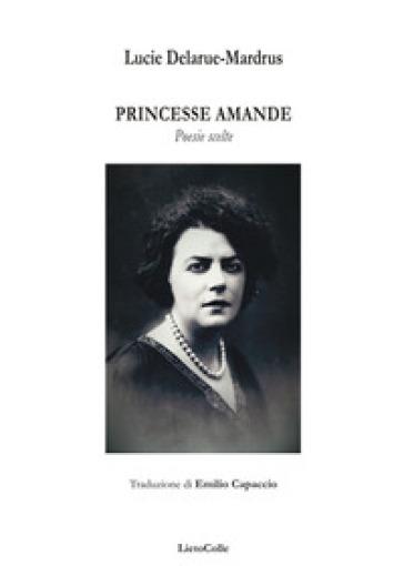 Princesse Amande. Poesie scelte - Lucie Delarue-Mardrus   Kritjur.org
