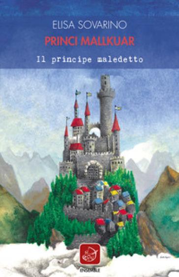 Princi Mallkuar. Il principe maledetto - Elisa Sovarino |