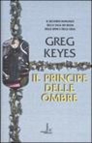 Principe delle ombre. Saga dei regni delle spine e delle ossa (Il). Vol. 2 - Greg Keyes |