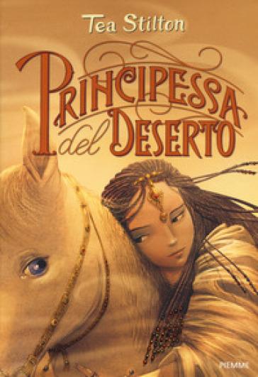 Principessa del deserto. Principesse del regno della fantasia. 3. - Tea Stilton |