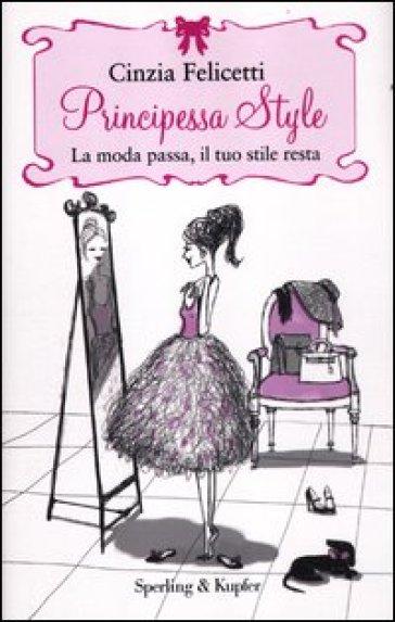 Principessa style. La moda passa, il tuo stile resta - Cinzia Felicetti   Jonathanterrington.com