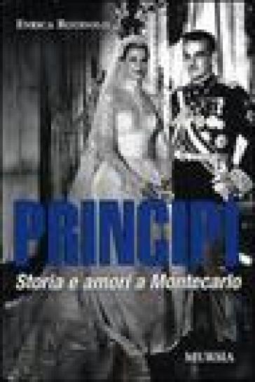 Principi. Storia e amori a Montecarlo - Enrica Roddolo   Rochesterscifianimecon.com