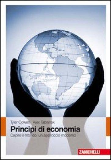 Principi di economia. Capire il mondo: un approccio moderno - Tyler Cowen |